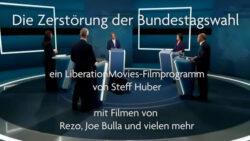 Die Zerstörung der Bundestagswahl – LiberationMovies-Filmprogramm